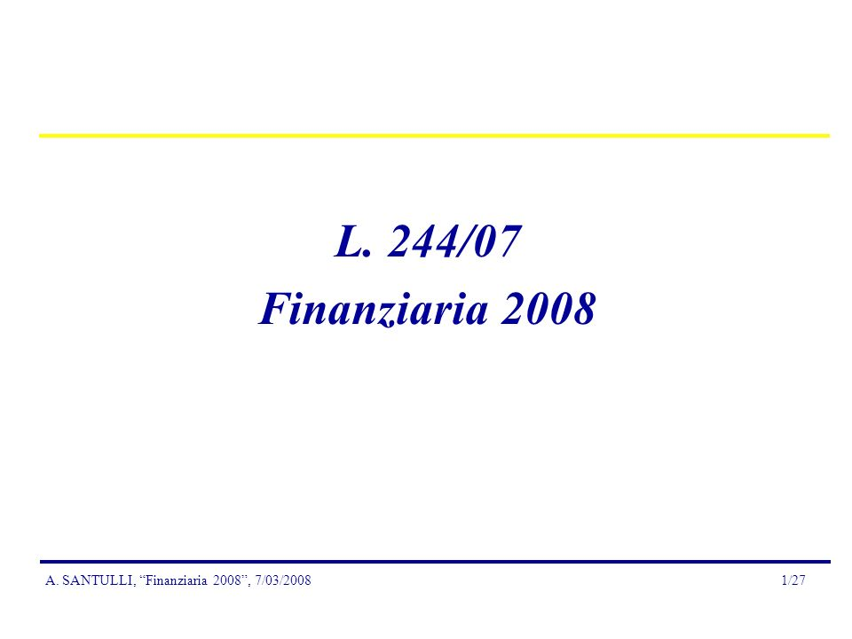 A.SANTULLI, Finanziaria 2008, 7/03/200812/27 Art.
