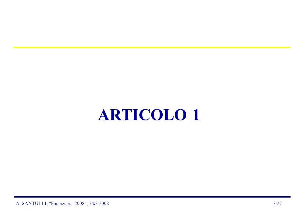 A. SANTULLI, Finanziaria 2008, 7/03/20083/27 ARTICOLO 1