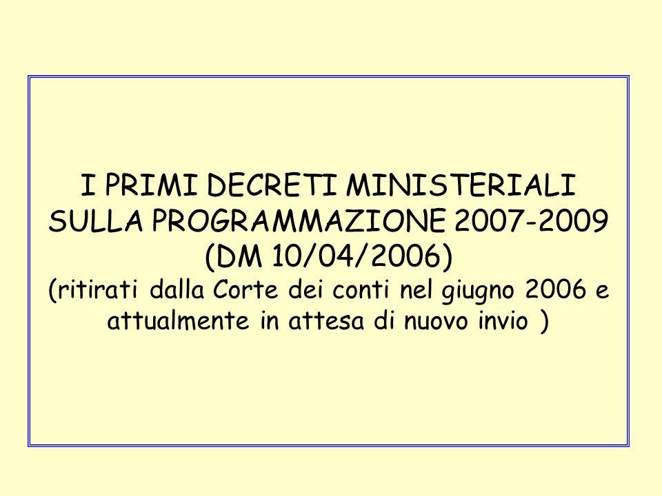 I PRIMI DECRETI MINISTERIALI SULLA PROGRAMMAZIONE 2007-2009 (DM 10/04/2006) (ritirati dalla Corte dei conti nel giugno 2006 e attualmente in attesa di