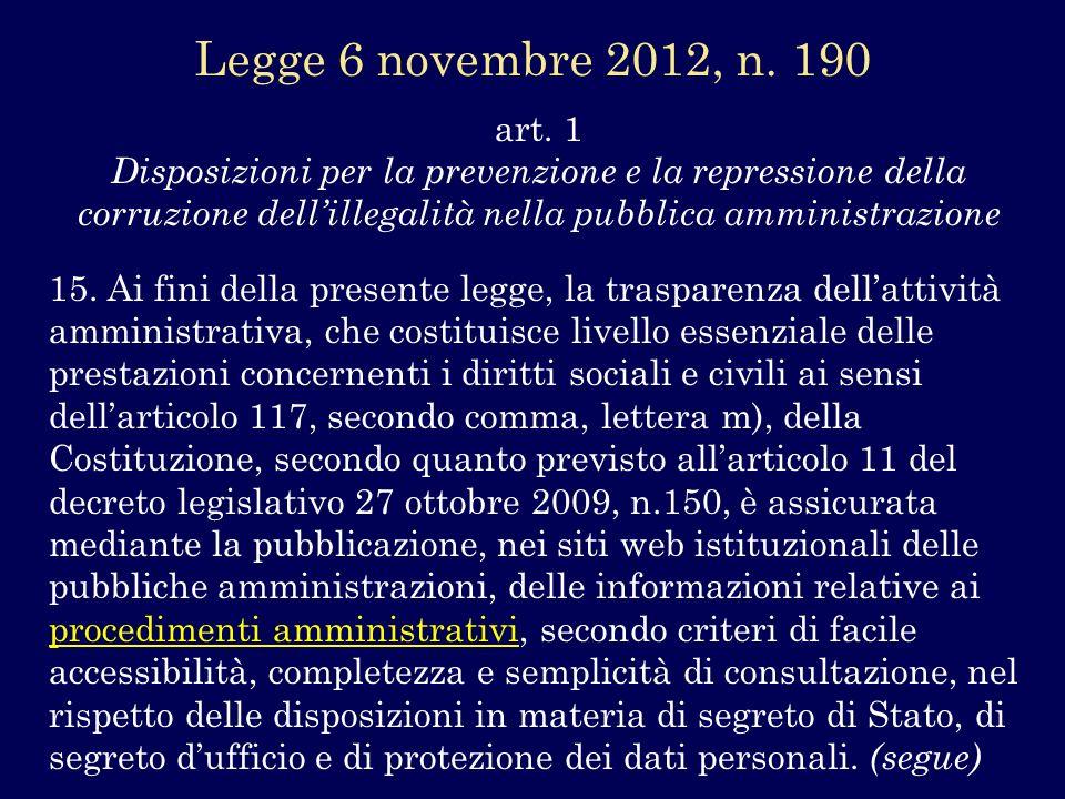 art. 1 Disposizioni per la prevenzione e la repressione della corruzione dellillegalità nella pubblica amministrazione 15. Ai fini della presente legg