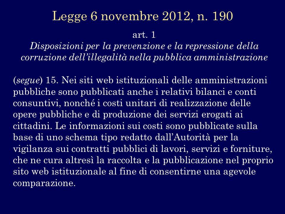 art. 1 Disposizioni per la prevenzione e la repressione della corruzione dellillegalità nella pubblica amministrazione ( segue ) 15. Nei siti web isti