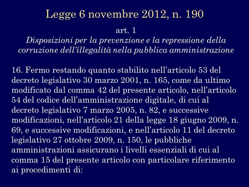art. 1 Disposizioni per la prevenzione e la repressione della corruzione dellillegalità nella pubblica amministrazione 16. Fermo restando quanto stabi
