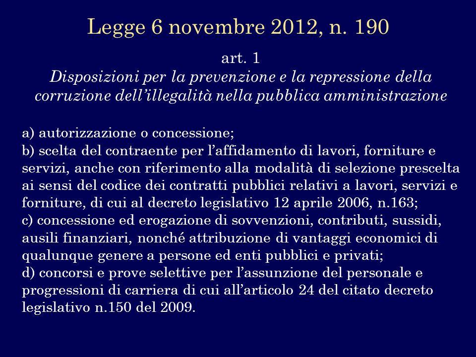 art. 1 Disposizioni per la prevenzione e la repressione della corruzione dellillegalità nella pubblica amministrazione a) autorizzazione o concessione