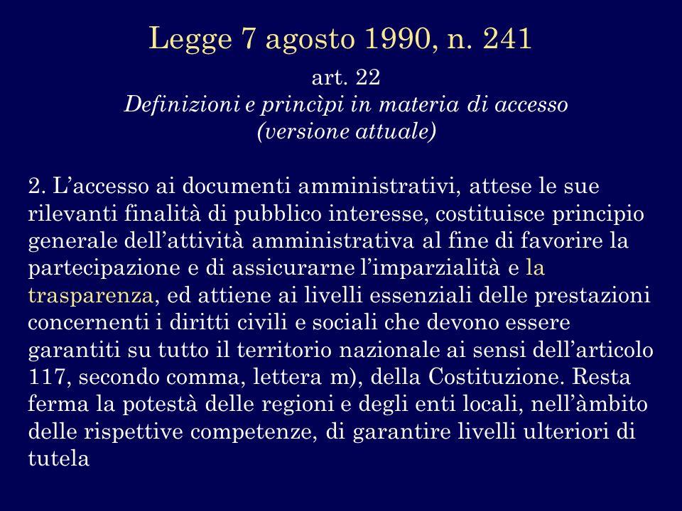 art. 22 Definizioni e princìpi in materia di accesso (versione attuale) 2. Laccesso ai documenti amministrativi, attese le sue rilevanti finalità di p