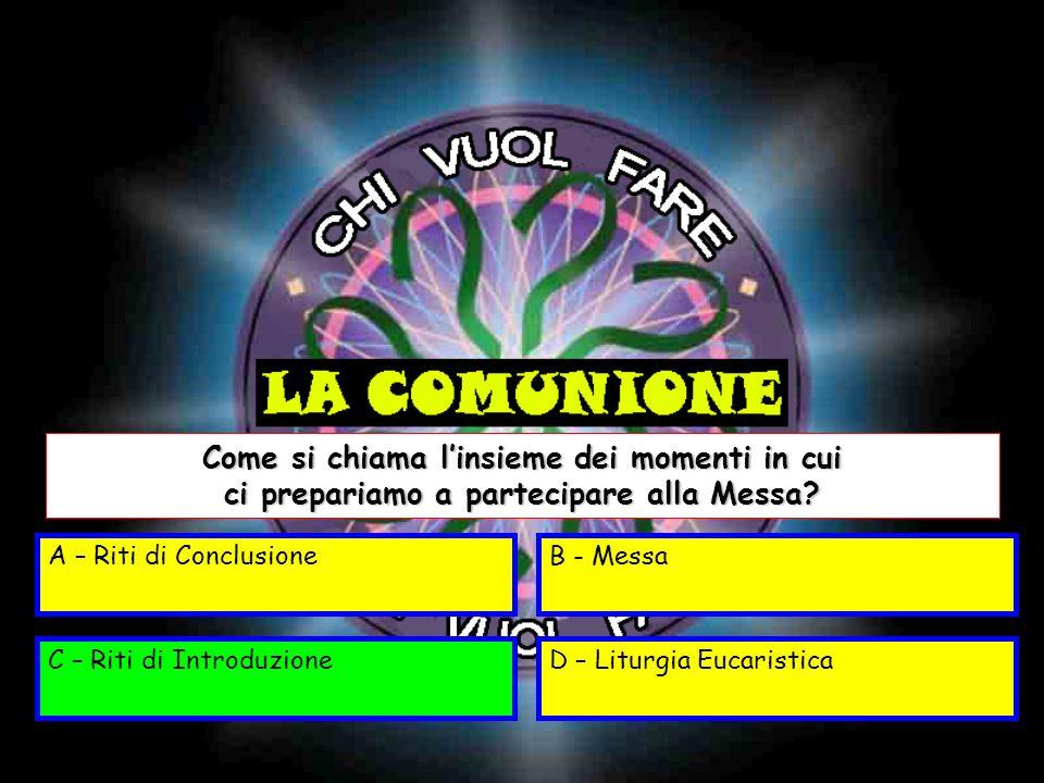 A – Corpo di CristoB – Pane di Cristo C – Vino di CristoD – Corpo di Gesù Quando facciamo la comunione il sacerdote dice A – Corpo di Cristo