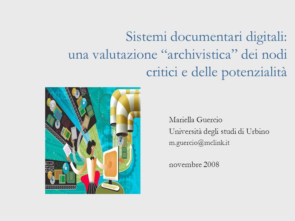 Sistemi documentari digitali: una valutazione archivistica dei nodi critici e delle potenzialità Mariella Guercio Università degli studi di Urbino m.guercio@mclink.it novembre 2008