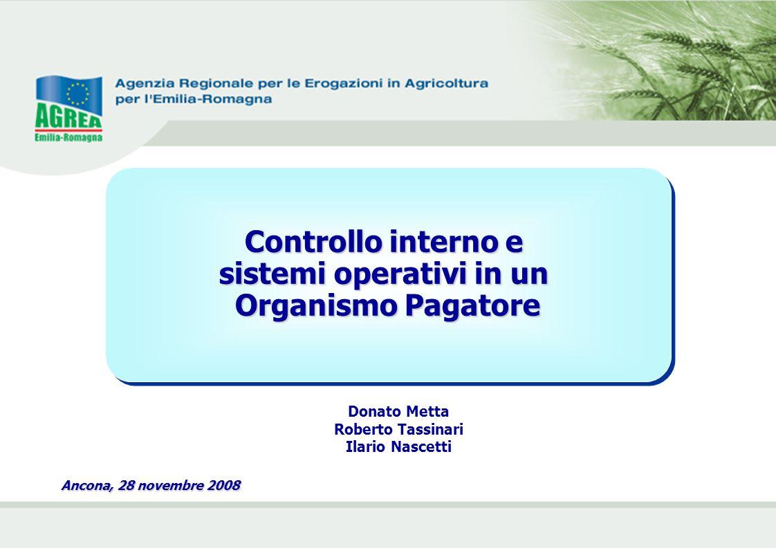 Controllo interno e sistemi operativi in un Organismo Pagatore Controllo interno e sistemi operativi in un Organismo Pagatore Ancona, 28 novembre 2008