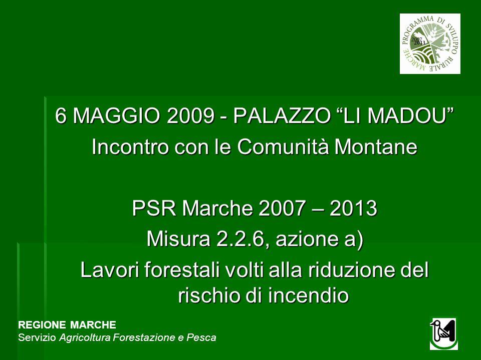 REGIONE MARCHE Servizio Agricoltura Forestazione e Pesca 6 MAGGIO 2009 - PALAZZO LI MADOU Incontro con le Comunità Montane PSR Marche 2007 – 2013 Misu