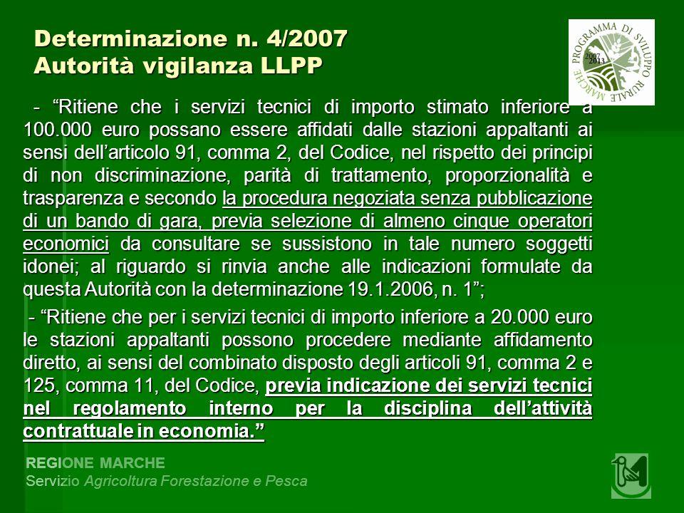 REGIONE MARCHE Servizio Agricoltura Forestazione e Pesca Determinazione n. 4/2007 Autorità vigilanza LLPP - Ritiene che i servizi tecnici di importo s