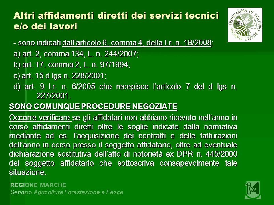 REGIONE MARCHE Servizio Agricoltura Forestazione e Pesca Altri affidamenti diretti dei servizi tecnici e/o dei lavori - sono indicati dallarticolo 6, comma 4, della l.r.