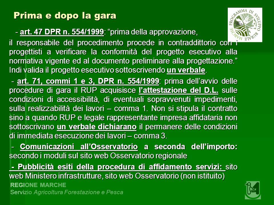 REGIONE MARCHE Servizio Agricoltura Forestazione e Pesca Prima e dopo la gara - art. 47 DPR n. 554/1999: prima della approvazione, - art. 47 DPR n. 55