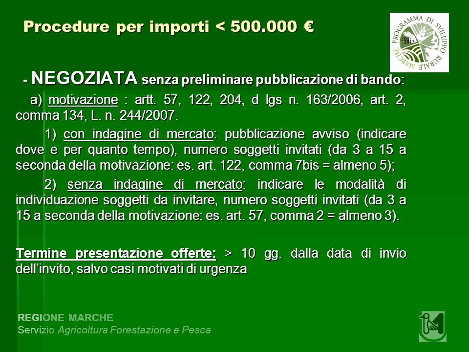 REGIONE MARCHE Servizio Agricoltura Forestazione e Pesca Procedure per importi < 500.000 Procedure per importi < 500.000 - NEGOZIATA senza preliminare