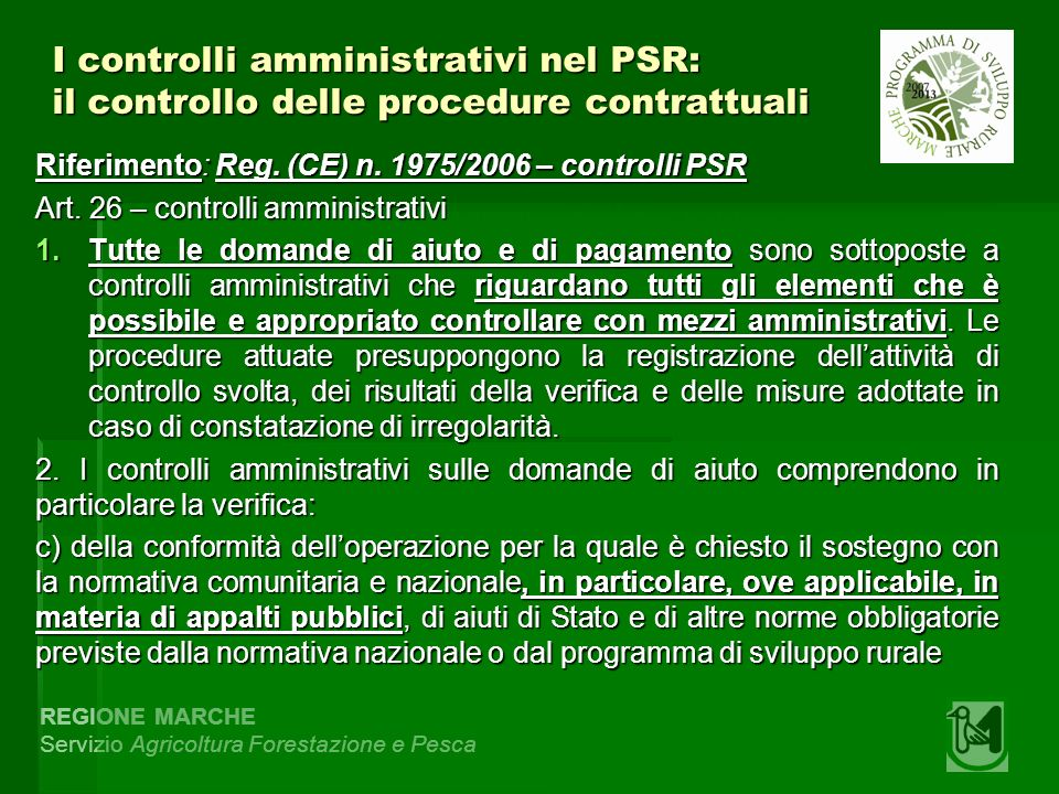 REGIONE MARCHE Servizio Agricoltura Forestazione e Pesca I controlli amministrativi nel PSR: il controllo delle procedure contrattuali Riferimento: Reg.
