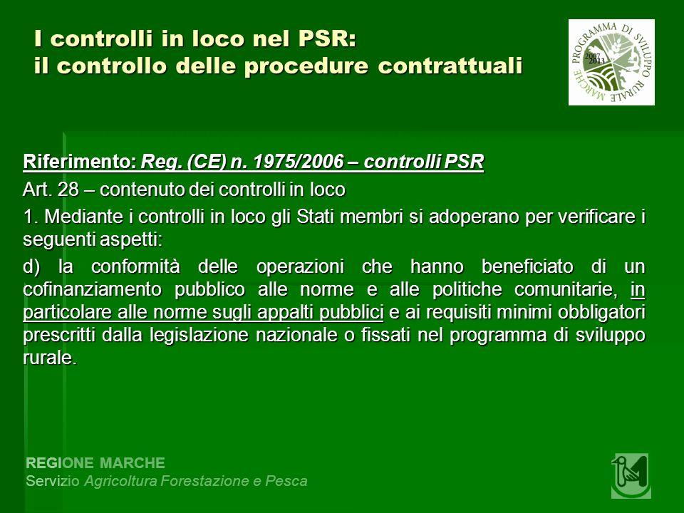 REGIONE MARCHE Servizio Agricoltura Forestazione e Pesca I controlli in loco nel PSR: il controllo delle procedure contrattuali Riferimento: Reg.
