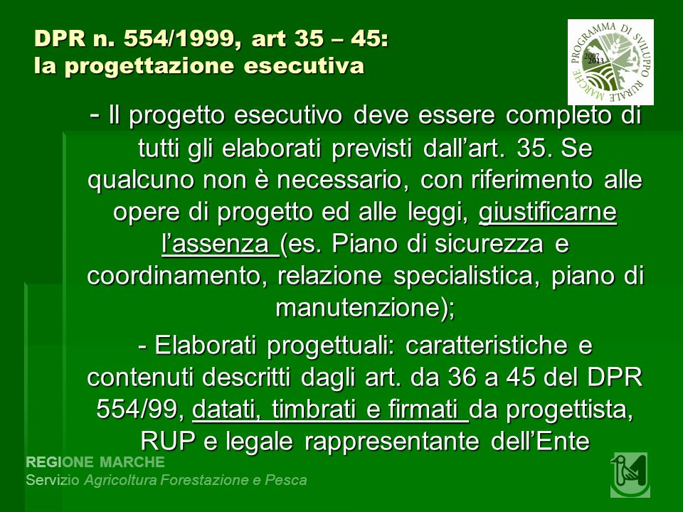 REGIONE MARCHE Servizio Agricoltura Forestazione e Pesca DPR n. 554/1999, art 35 – 45: la progettazione esecutiva - Il progetto esecutivo deve essere
