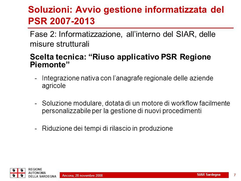 Ancona, 28 novembre 2008 2 REGIONE AUTONOMA DELLA SARDEGNA SIAR Sardegna 7 Soluzioni: Avvio gestione informatizzata del PSR 2007-2013 Scelta tecnica: