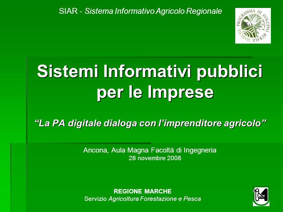 SIAR - Sistema Informativo Agricolo Regionale REGIONE MARCHE Servizio Agricoltura Forestazione e Pesca Sistemi Informativi pubblici per le Imprese La