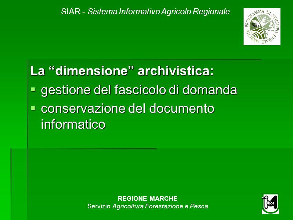 SIAR - Sistema Informativo Agricolo Regionale REGIONE MARCHE Servizio Agricoltura Forestazione e Pesca La dimensione archivistica: gestione del fascicolo di domanda gestione del fascicolo di domanda conservazione del documento informatico conservazione del documento informatico