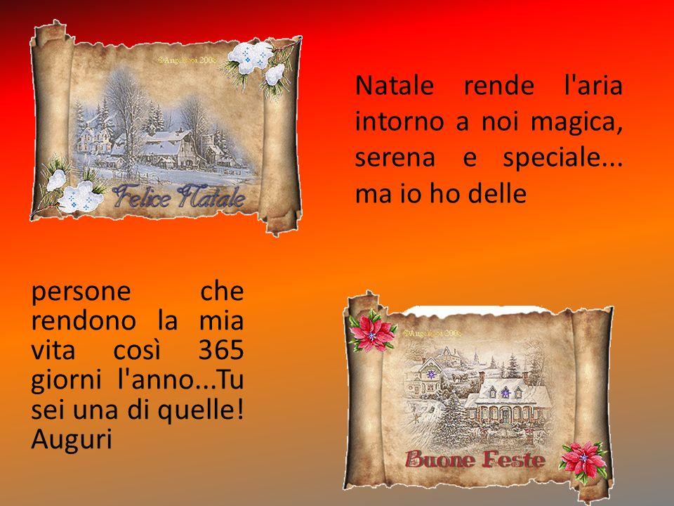 Natale rende l aria intorno a noi magica, serena e speciale...