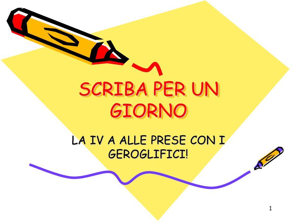 1 SCRIBA PER UN GIORNO LA IV A ALLE PRESE CON I GEROGLIFICI!