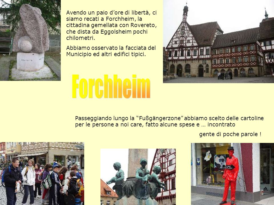 Avendo un paio dore di libertà, ci siamo recati a Forchheim, la cittadina gemellata con Rovereto, che dista da Eggolsheim pochi chilometri.