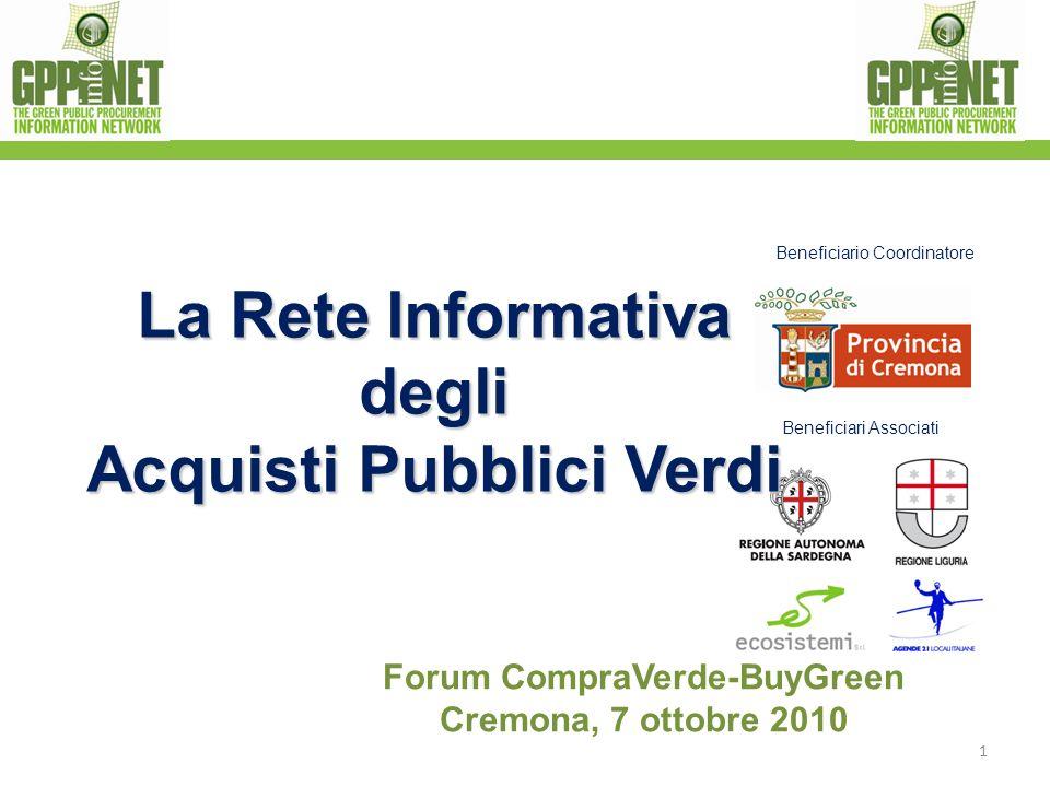 Forum CompraVerde-BuyGreen Cremona, 7 ottobre 2010 1 Beneficiario Coordinatore Beneficiari Associati La Rete Informativa degli Acquisti Pubblici Verdi