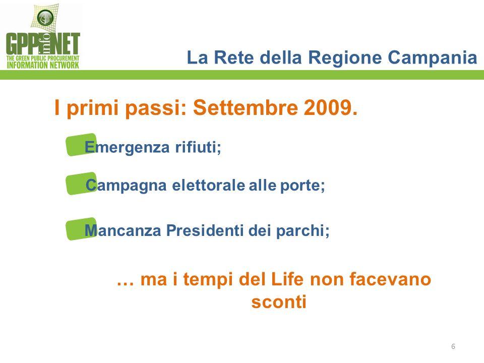 Emergenza rifiuti; … ma i tempi del Life non facevano sconti Campagna elettorale alle porte; Mancanza Presidenti dei parchi; La Rete della Regione Campania 6 I primi passi: Settembre 2009.