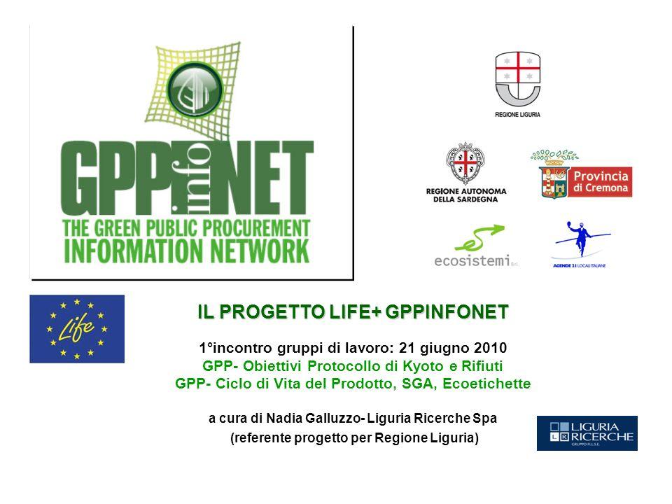 IL PROGETTO LIFE+ GPPINFONET 1°incontro gruppi di lavoro: 21 giugno 2010 GPP- Obiettivi Protocollo di Kyoto e Rifiuti GPP- Ciclo di Vita del Prodotto,