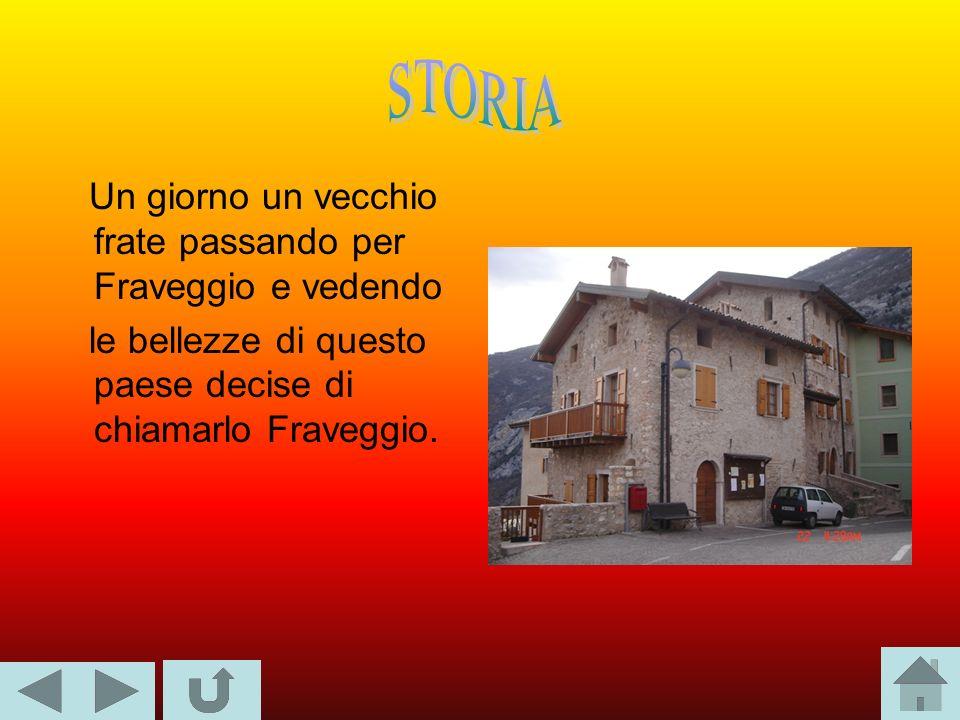Un giorno un vecchio frate passando per Fraveggio e vedendo le bellezze di questo paese decise di chiamarlo Fraveggio.