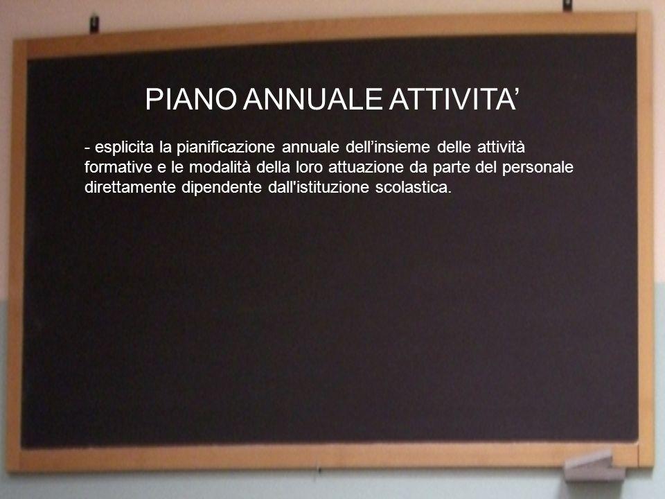 PIANO ANNUALE ATTIVITA - esplicita la pianificazione annuale dellinsieme delle attività formative e le modalità della loro attuazione da parte del personale direttamente dipendente dall istituzione scolastica.