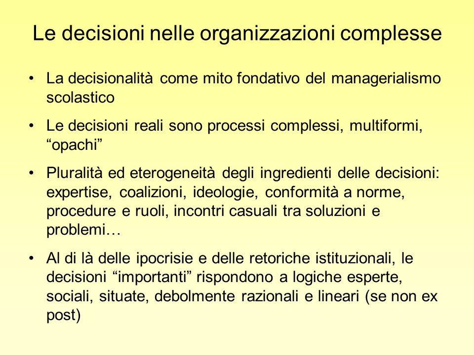 Le decisioni nelle organizzazioni complesse La decisionalità come mito fondativo del managerialismo scolastico Le decisioni reali sono processi comple