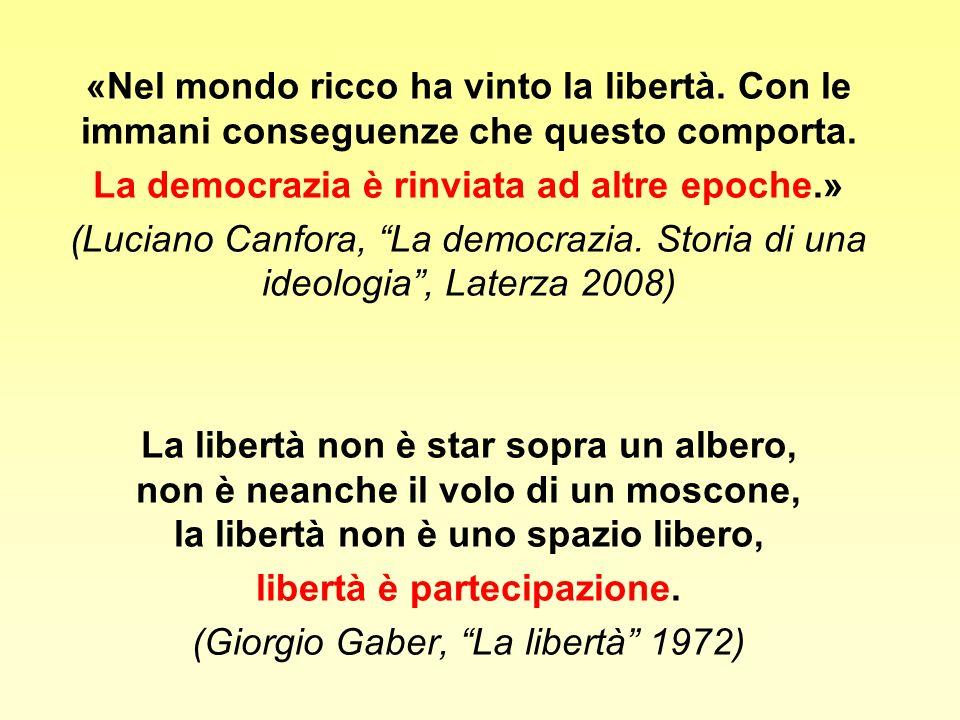 «Nel mondo ricco ha vinto la libertà. Con le immani conseguenze che questo comporta. La democrazia è rinviata ad altre epoche.» (Luciano Canfora, La d