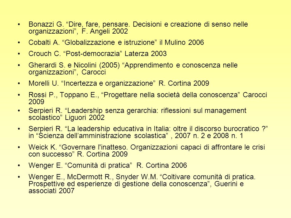 Bonazzi G. Dire, fare, pensare. Decisioni e creazione di senso nelle organizzazioni, F. Angeli 2002 Cobalti A. Globalizzazione e istruzione il Mulino