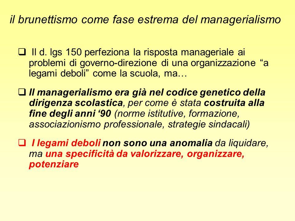 il brunettismo come fase estrema del managerialismo Il d. lgs 150 perfeziona la risposta manageriale ai problemi di governo-direzione di una organizza
