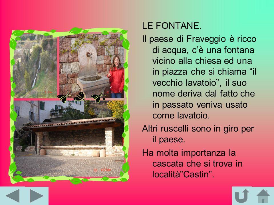 LE FONTANE. Il paese di Fraveggio è ricco di acqua, cè una fontana vicino alla chiesa ed una in piazza che si chiama il vecchio lavatoio, il suo nome