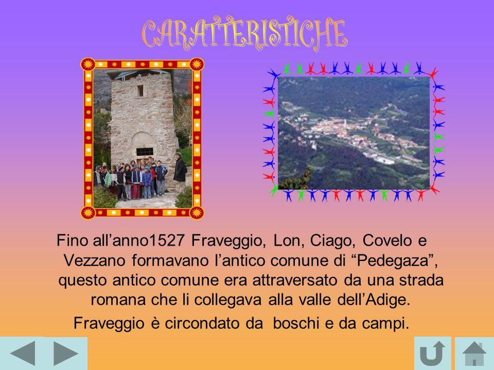 Fino allanno1527 Fraveggio, Lon, Ciago, Covelo e Vezzano formavano lantico comune di Pedegaza, questo antico comune era attraversato da una strada rom