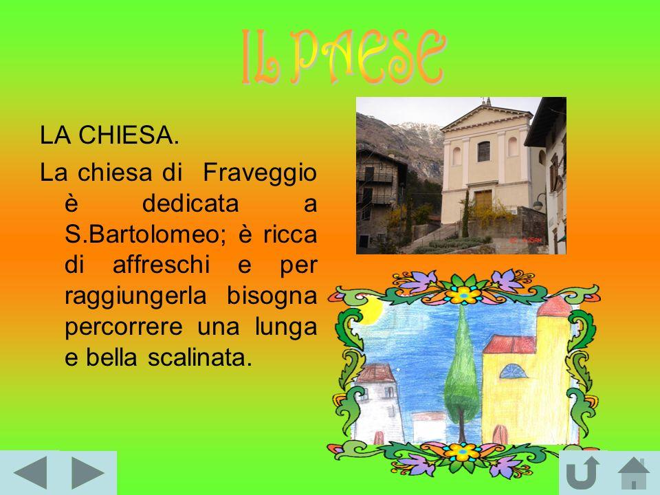 LA CHIESA. La chiesa di Fraveggio è dedicata a S.Bartolomeo; è ricca di affreschi e per raggiungerla bisogna percorrere una lunga e bella scalinata.