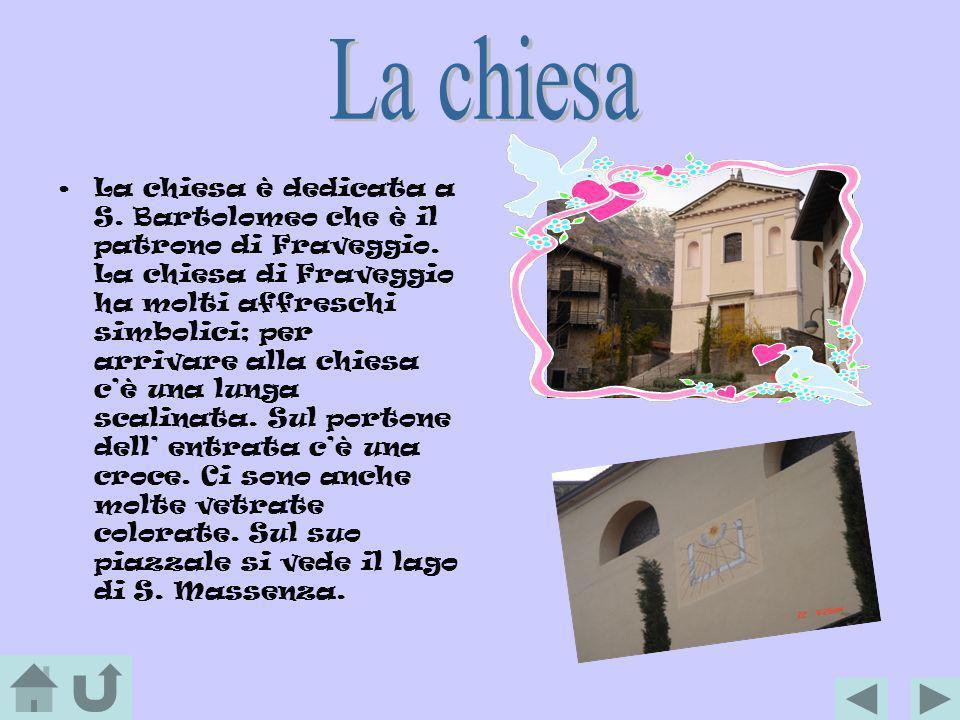 La chiesa è dedicata a S. Bartolomeo che è il patrono di Fraveggio. La chiesa di Fraveggio ha molti affreschi simbolici; per arrivare alla chiesa cè u