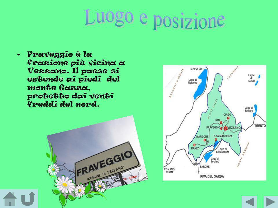 Fraveggio è la frazione più vicina a Vezzano. Il paese si estende ai piedi del monte Gazza, protetto dai venti freddi del nord.