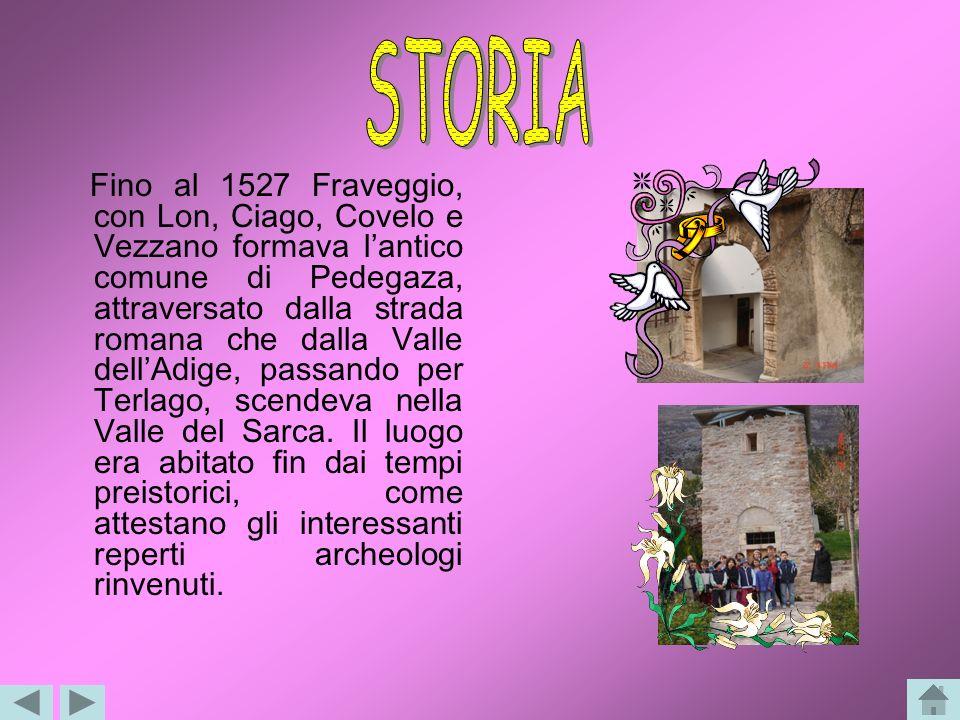 Fino al 1527 Fraveggio, con Lon, Ciago, Covelo e Vezzano formava lantico comune di Pedegaza, attraversato dalla strada romana che dalla Valle dellAdige, passando per Terlago, scendeva nella Valle del Sarca.