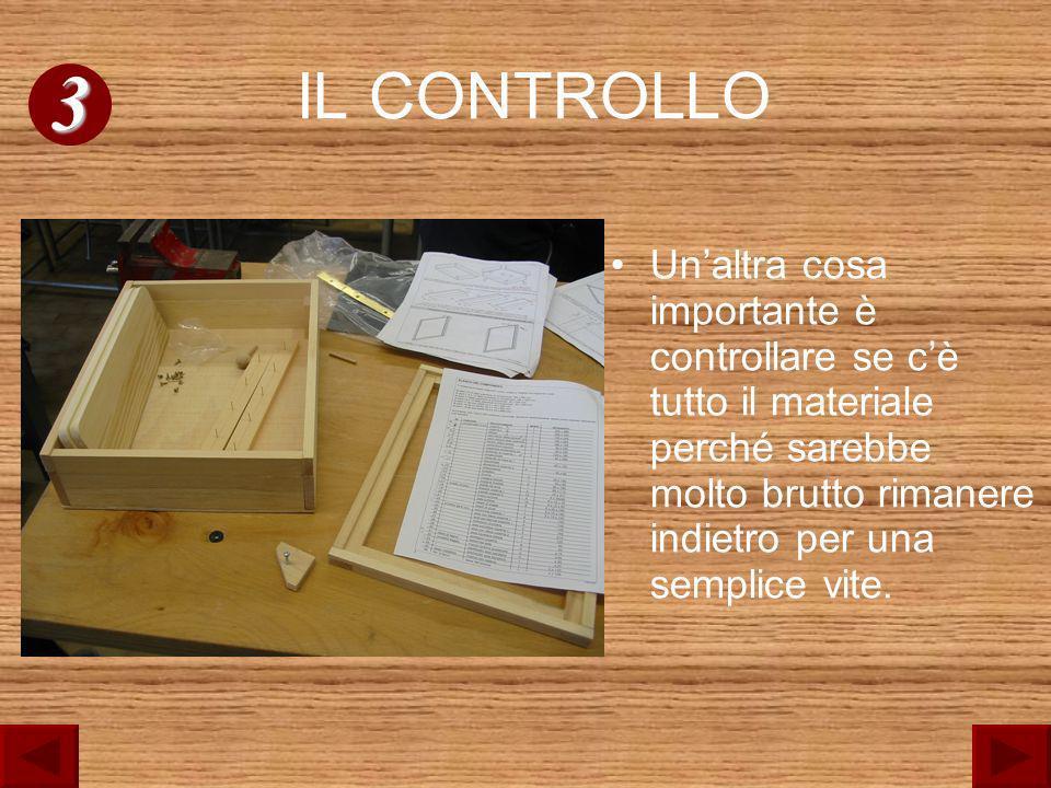 IL CONTROLLO Unaltra cosa importante è controllare se cè tutto il materiale perché sarebbe molto brutto rimanere indietro per una semplice vite. 3