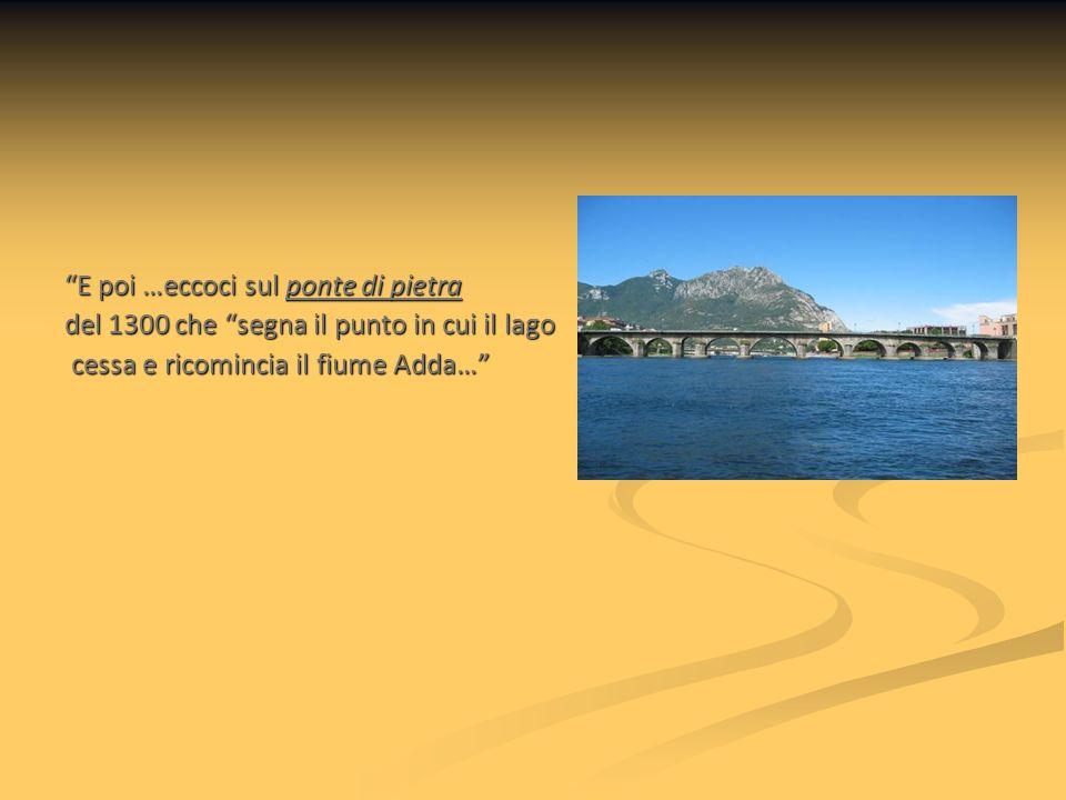 Subito dopo abbiamo raggiunto la riva del lago, vicino allo sbocco del Bione, il luogo da cui, la notte del 10 novembre 1628, partirono i tre fuggitivi: Renzo, Lucia e Agnese.