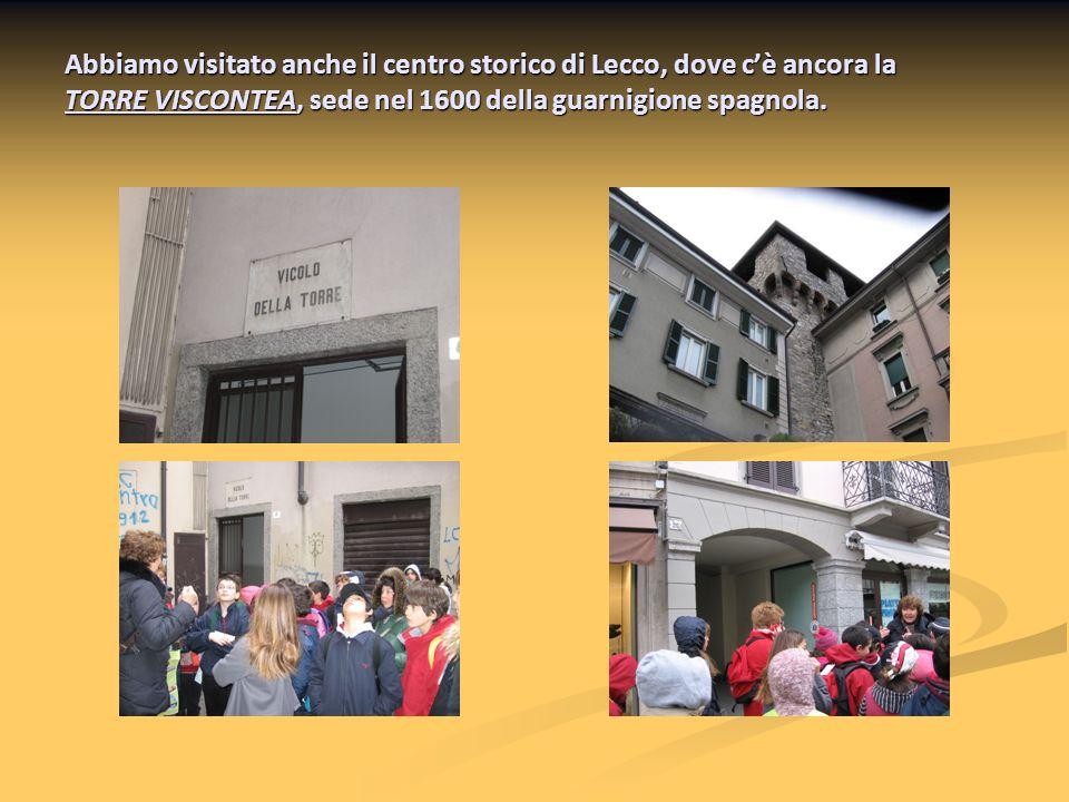 Abbiamo visitato anche il centro storico di Lecco, dove cè ancora la TORRE VISCONTEA, sede nel 1600 della guarnigione spagnola.