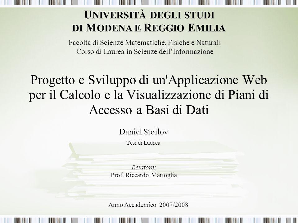 Progetto e Sviluppo di un'Applicazione Web per il Calcolo e la Visualizzazione di Piani di Accesso a Basi di Dati Daniel Stoilov Tesi di Laurea U NIVE