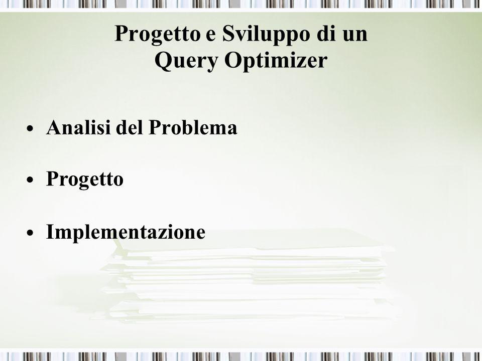 Progetto e Sviluppo di un Query Optimizer Analisi del Problema Progetto Implementazione