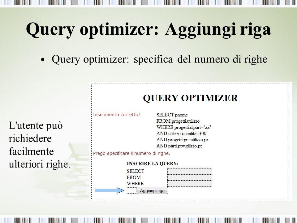 Query optimizer: Aggiungi riga Query optimizer: specifica del numero di righe L'utente può richiedere facilmente ulteriori righe.