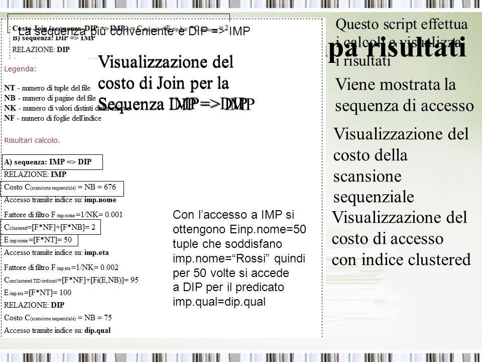 Query optimizer: Stampa risultati Questo script effettua i calcoli e visualizza i risultati Viene mostrata la sequenza di accesso Visualizzazione del