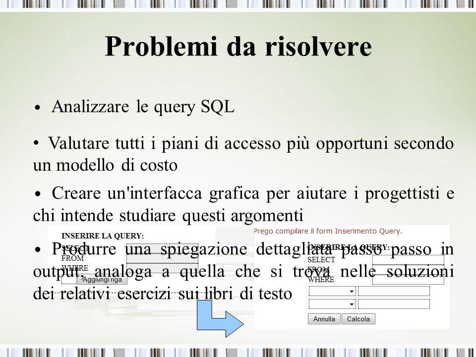 Problemi da risolvere Analizzare le query SQL Valutare tutti i piani di accesso più opportuni secondo un modello di costo Creare un'interfacca grafica