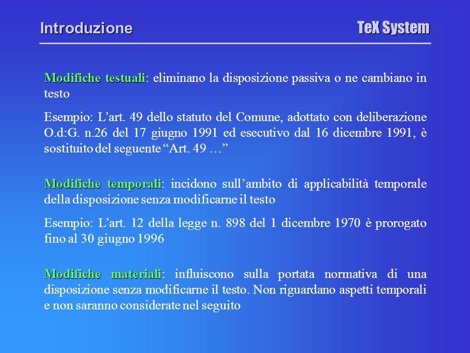 TeX System Introduzione Modifiche testuali Modifiche testuali: eliminano la disposizione passiva o ne cambiano in testo Modifiche temporali Modifiche