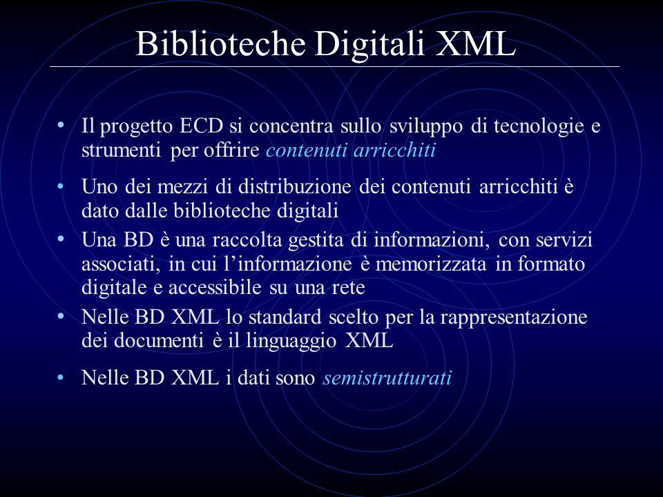 Biblioteche Digitali XML Il progetto ECD si concentra sullo sviluppo di tecnologie e strumenti per offrire contenuti arricchiti Uno dei mezzi di distr